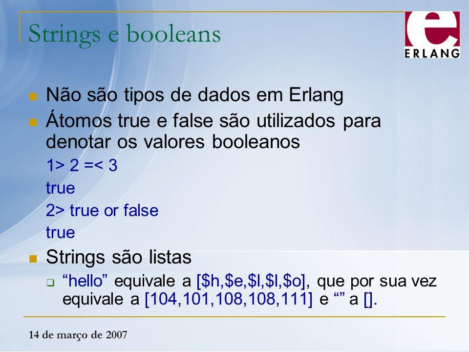 Strings e booleans Não são tipos de dados em Erlang