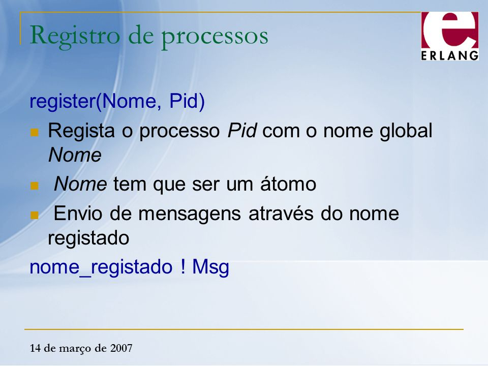 Registro de processos register(Nome, Pid)