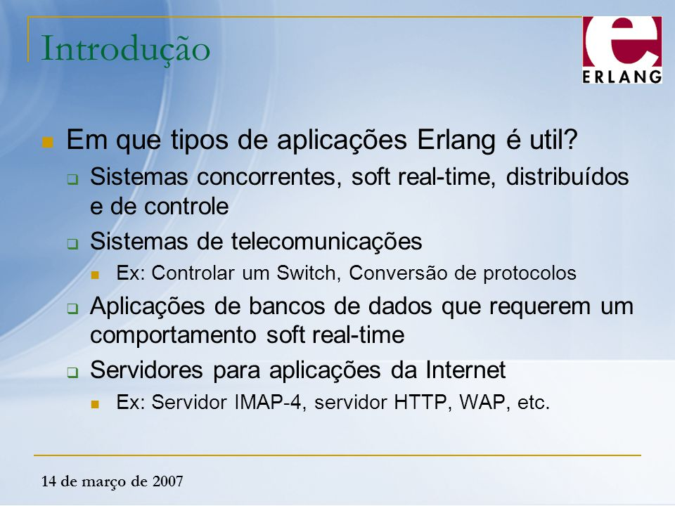 Introdução Em que tipos de aplicações Erlang é util