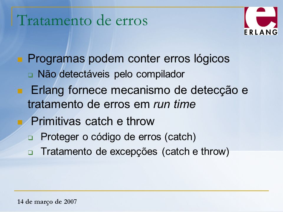 Tratamento de erros Programas podem conter erros lógicos
