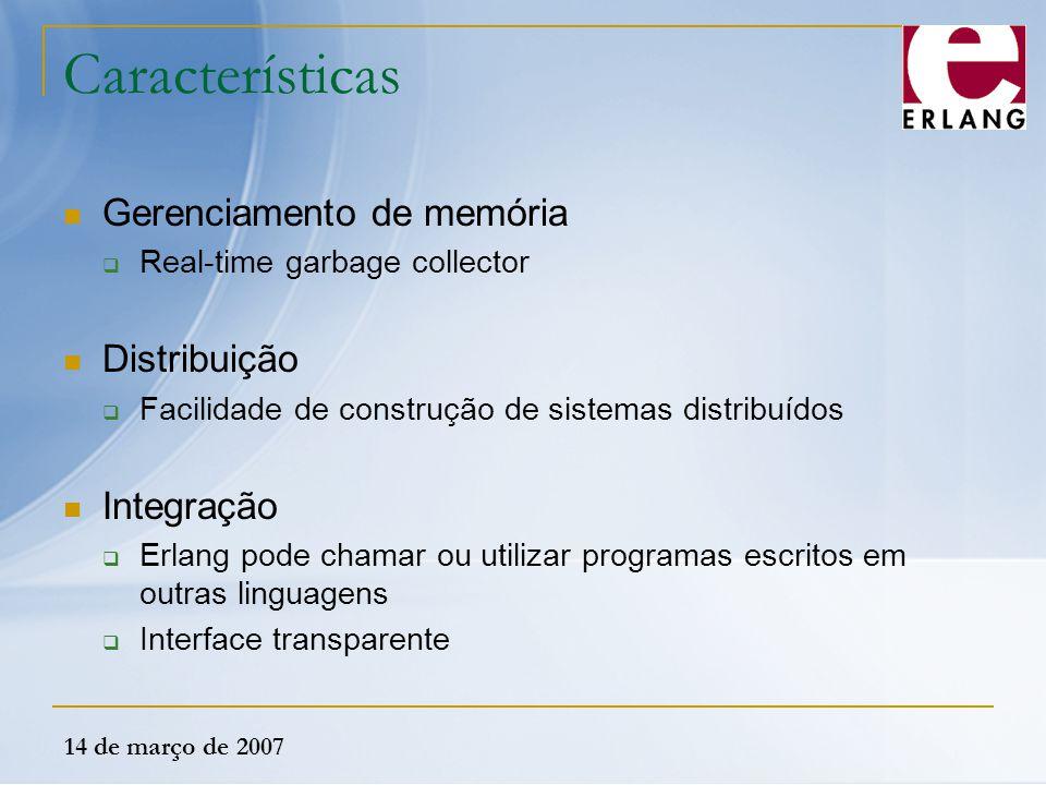 Características Gerenciamento de memória Distribuição Integração