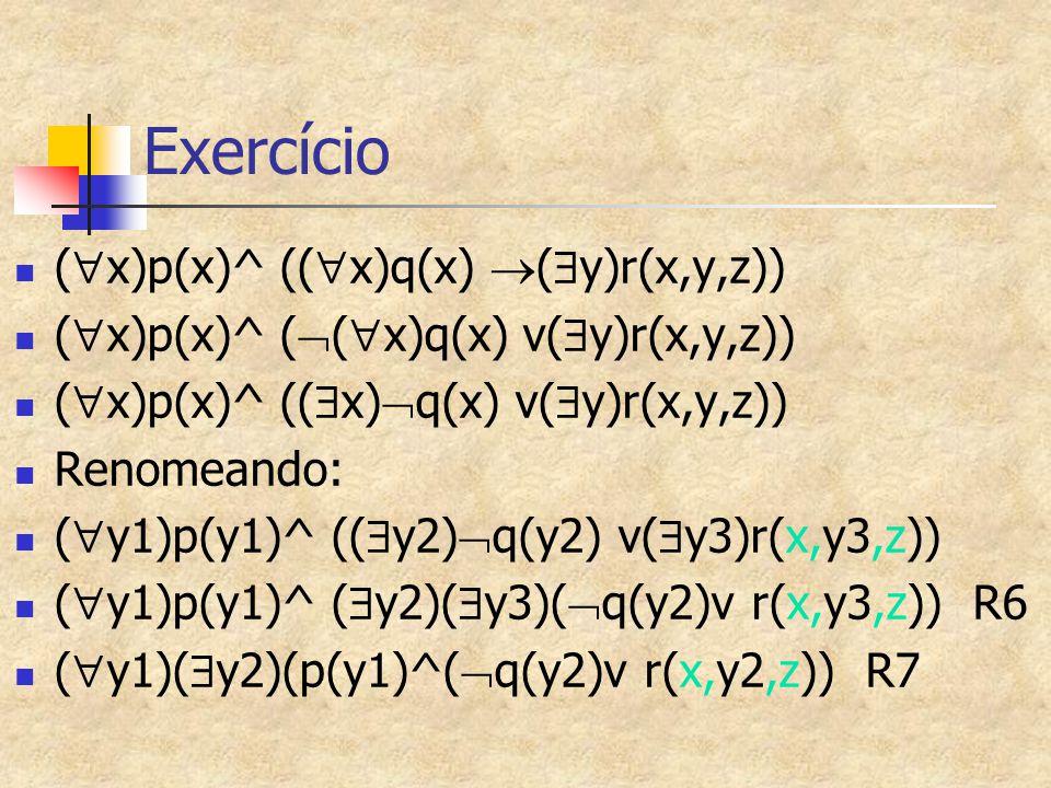 Exercício (x)p(x)^ ((x)q(x) (y)r(x,y,z))