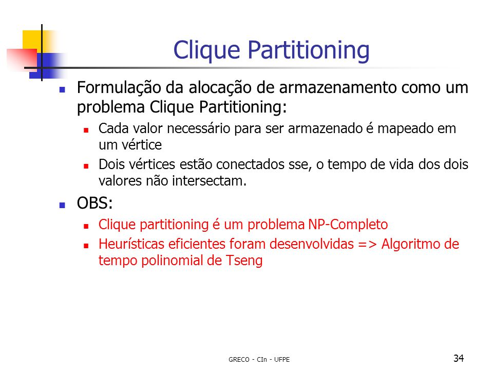 Clique Partitioning Formulação da alocação de armazenamento como um problema Clique Partitioning:
