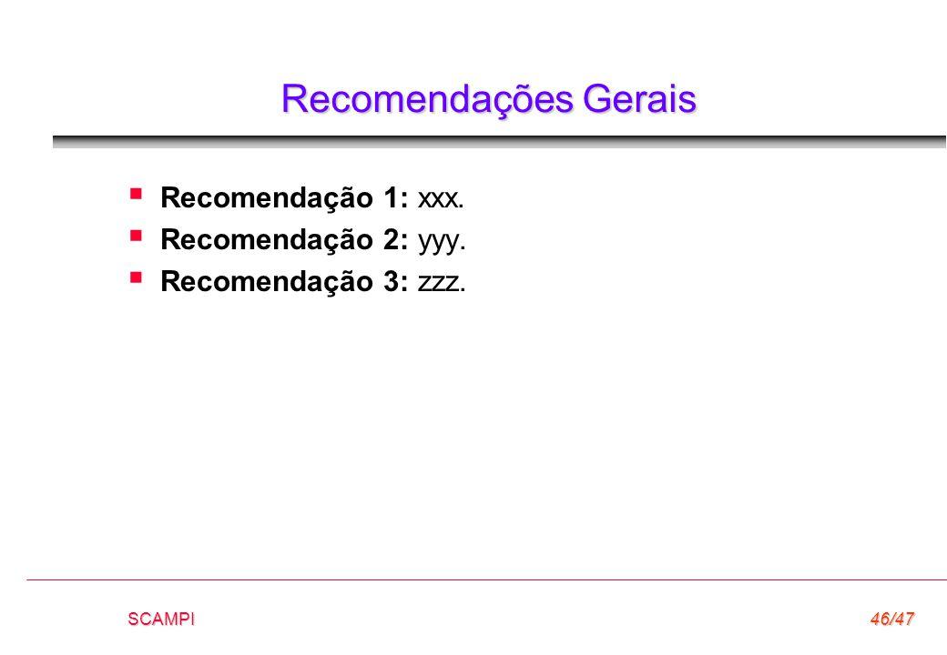 Recomendações Gerais Recomendação 1: xxx. Recomendação 2: yyy.