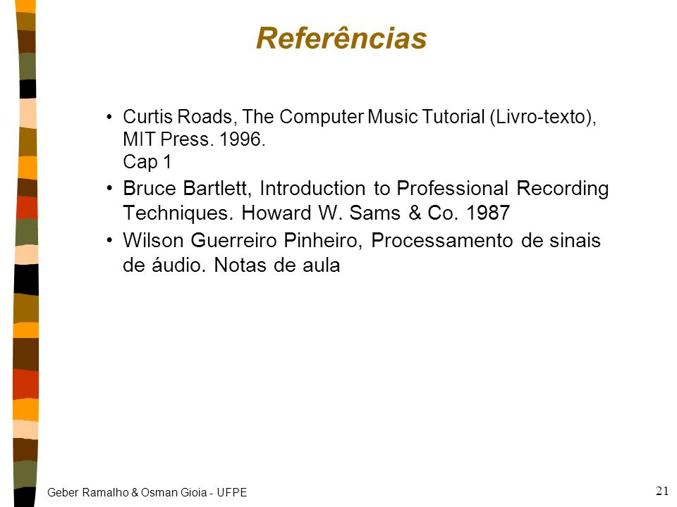 Referências Curtis Roads, The Computer Music Tutorial (Livro-texto), MIT Press. 1996. Cap 1.