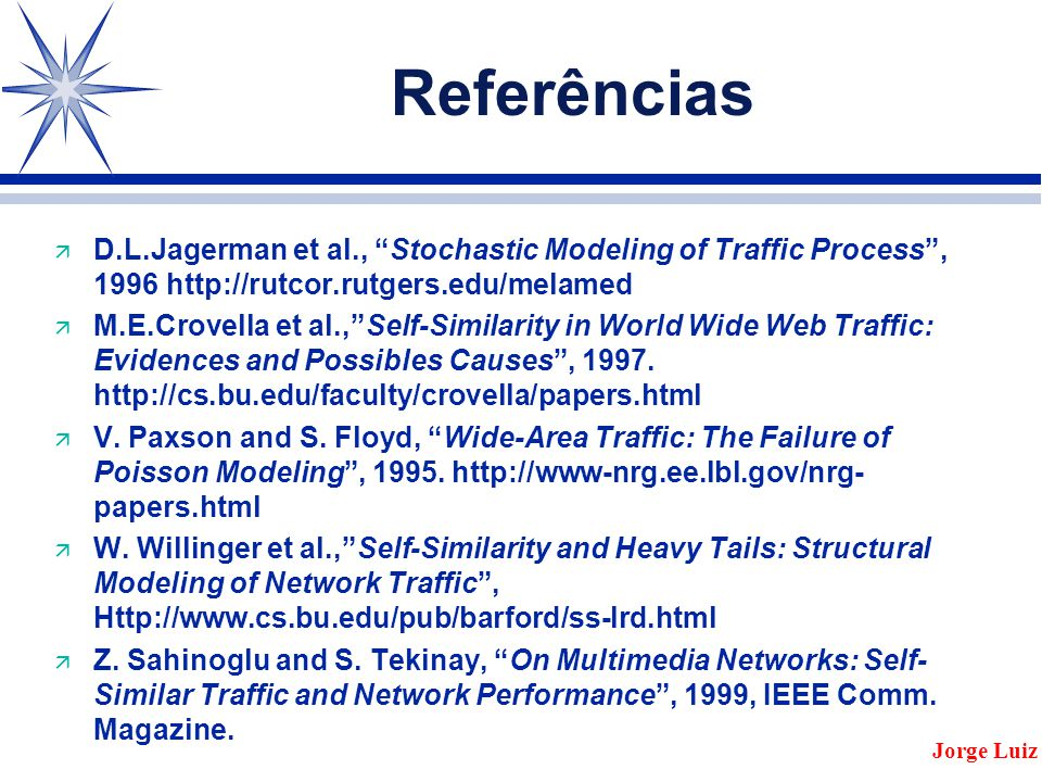 Referências D.L.Jagerman et al., Stochastic Modeling of Traffic Process , 1996 http://rutcor.rutgers.edu/melamed.