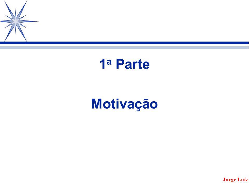 1a Parte Motivação Jorge Luiz