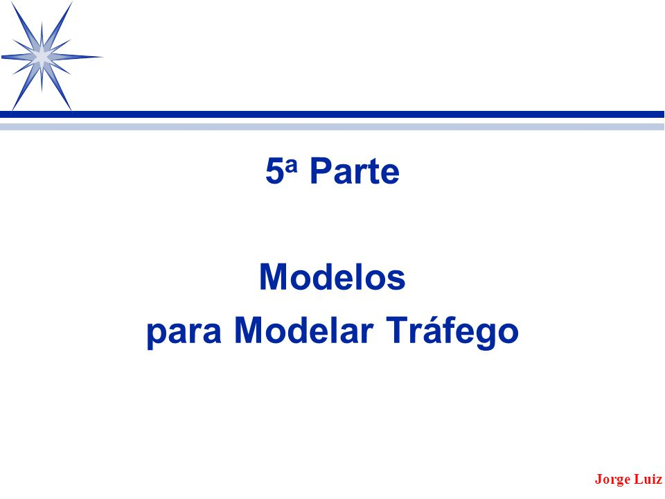 5a Parte Modelos para Modelar Tráfego