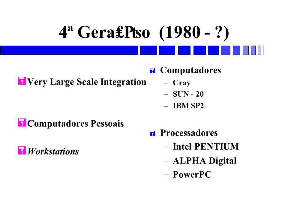4ª Gera₤₧o (1980 - ) Computadores Very Large Scale Integration