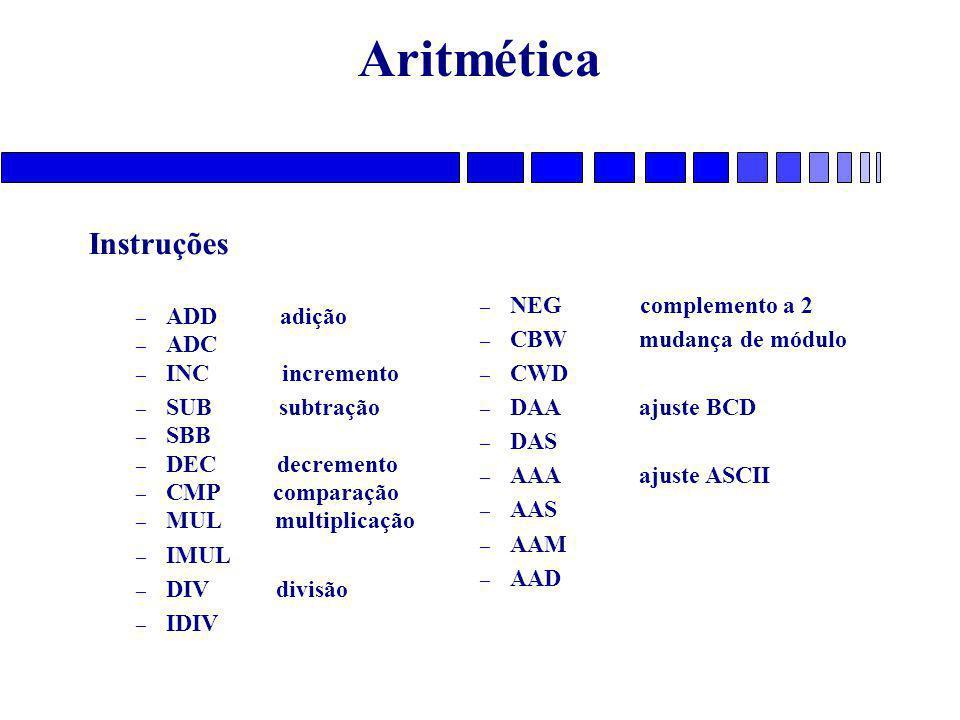 Aritmética Instruções ADD adição ADC INC incremento SUB subtração SBB