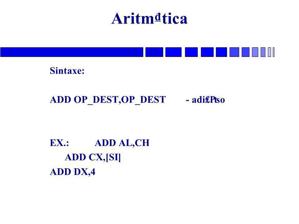 Aritm₫tica Sintaxe: ADD OP_DEST,OP_DEST - adi₤₧o EX.: ADD AL,CH