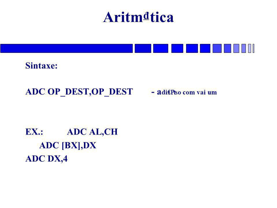 Aritm₫tica Sintaxe: ADC OP_DEST,OP_DEST - adi₤₧o com vai um