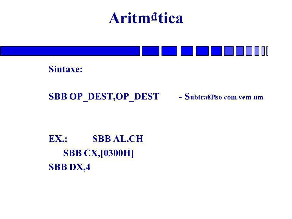 Aritm₫tica Sintaxe: SBB OP_DEST,OP_DEST - Subtra₤₧o com vem um