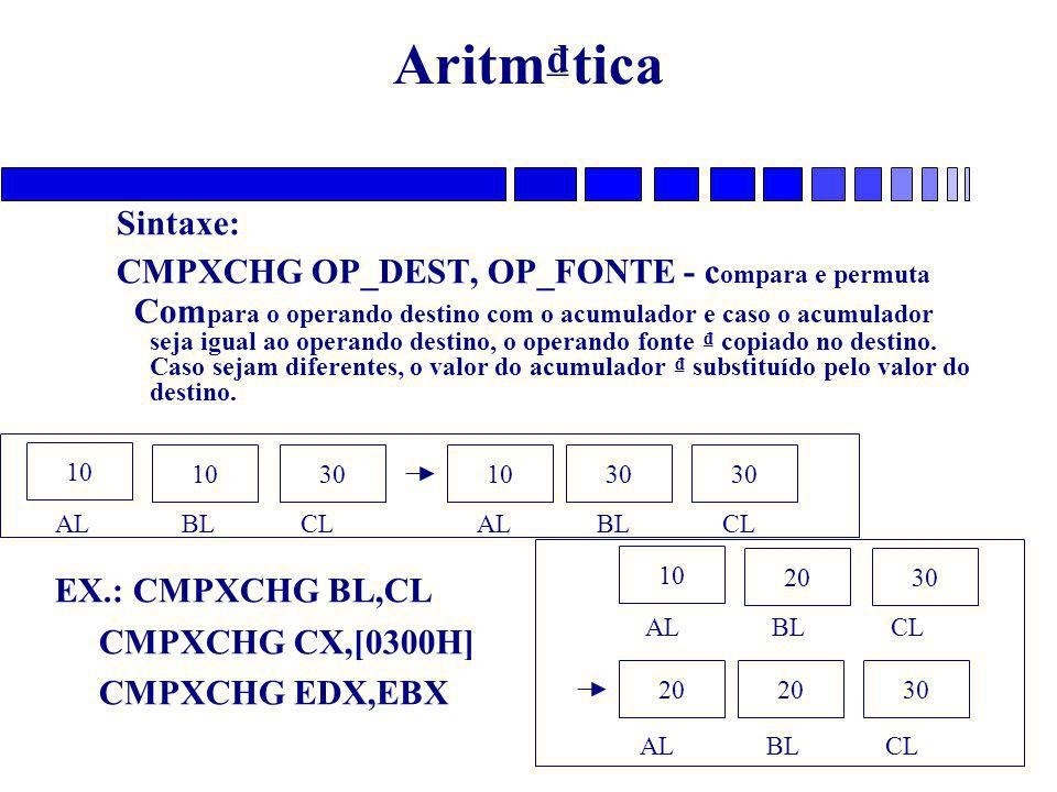 Aritm₫tica Sintaxe: CMPXCHG OP_DEST, OP_FONTE - compara e permuta