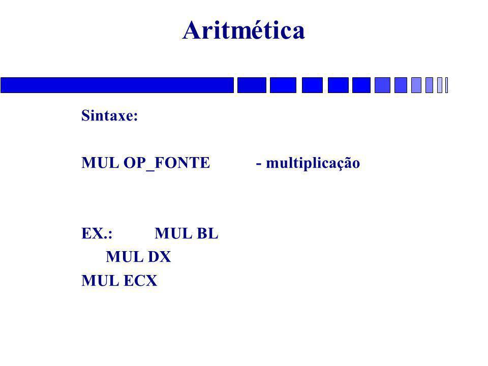 Aritmética Sintaxe: MUL OP_FONTE - multiplicação EX.: MUL BL MUL DX
