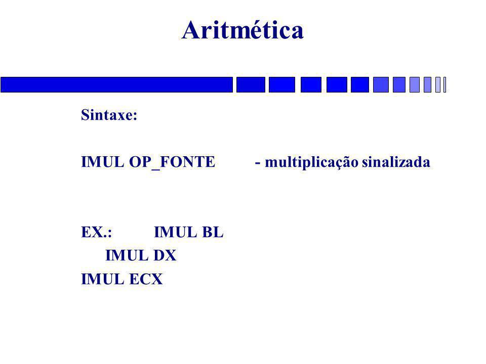 Aritmética Sintaxe: IMUL OP_FONTE - multiplicação sinalizada