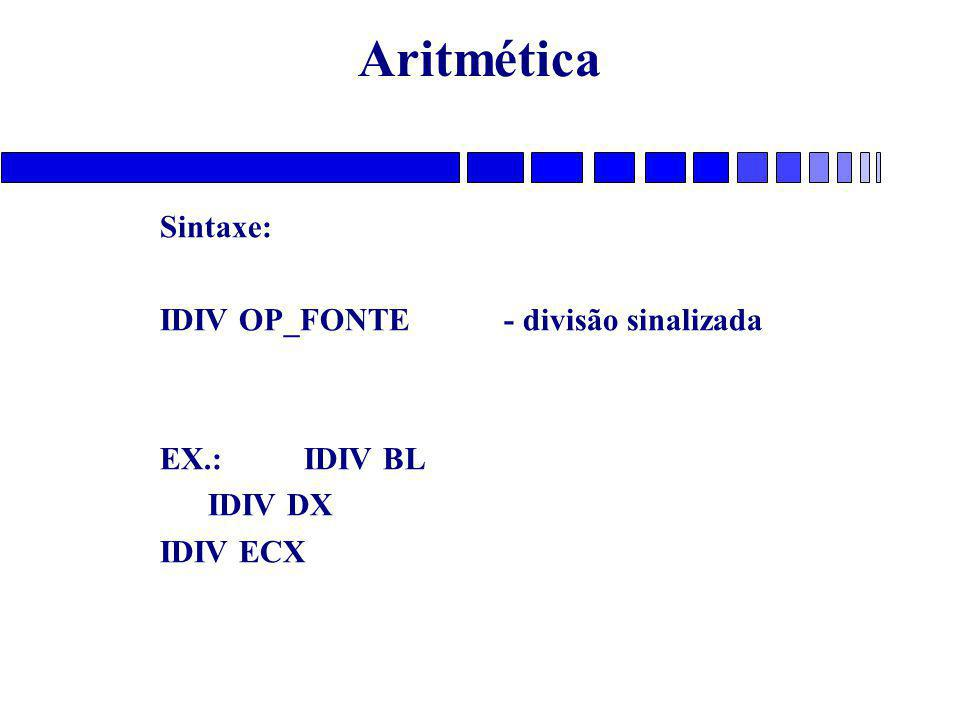 Aritmética Sintaxe: IDIV OP_FONTE - divisão sinalizada EX.: IDIV BL