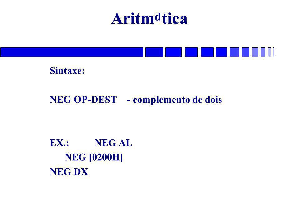 Aritm₫tica Sintaxe: NEG OP-DEST - complemento de dois EX.: NEG AL