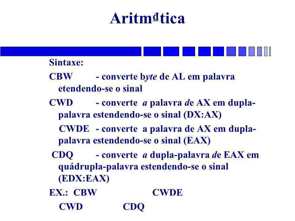 Aritm₫tica Sintaxe: CBW - converte byte de AL em palavra etendendo-se o sinal.