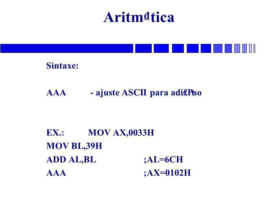 Aritm₫tica Sintaxe: AAA - ajuste ASCII para adi₤₧o EX.: MOV AX,0033H