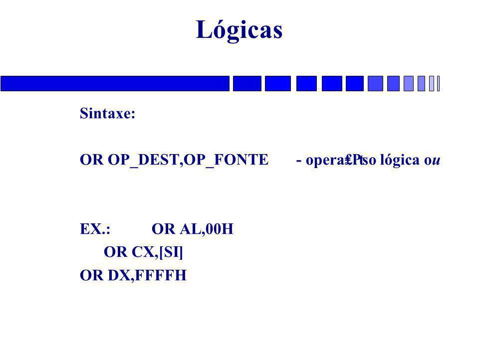 Lógicas Sintaxe: OR OP_DEST,OP_FONTE - opera₤₧o lógica ou
