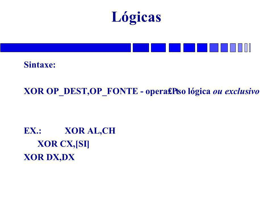 Lógicas Sintaxe: XOR OP_DEST,OP_FONTE - opera₤₧o lógica ou exclusivo