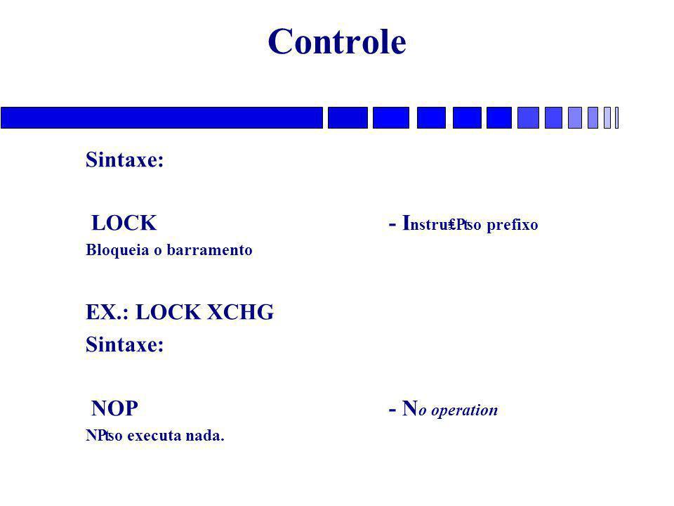 Controle Sintaxe: LOCK - Instru₤₧o prefixo EX.: LOCK XCHG