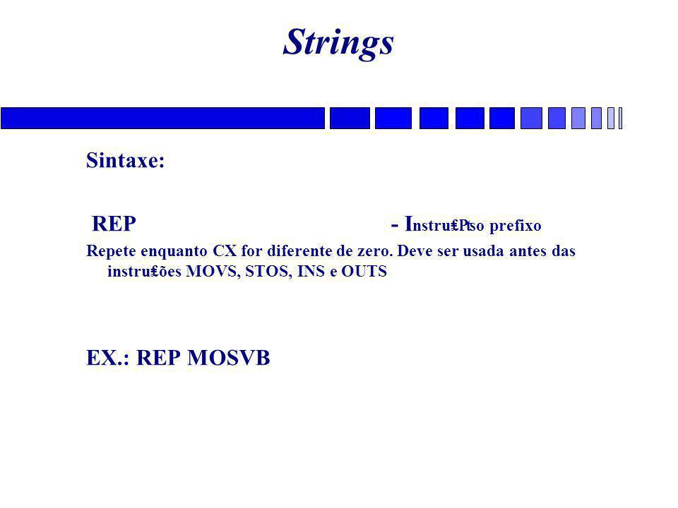Strings Sintaxe: REP - Instru₤₧o prefixo EX.: REP MOSVB