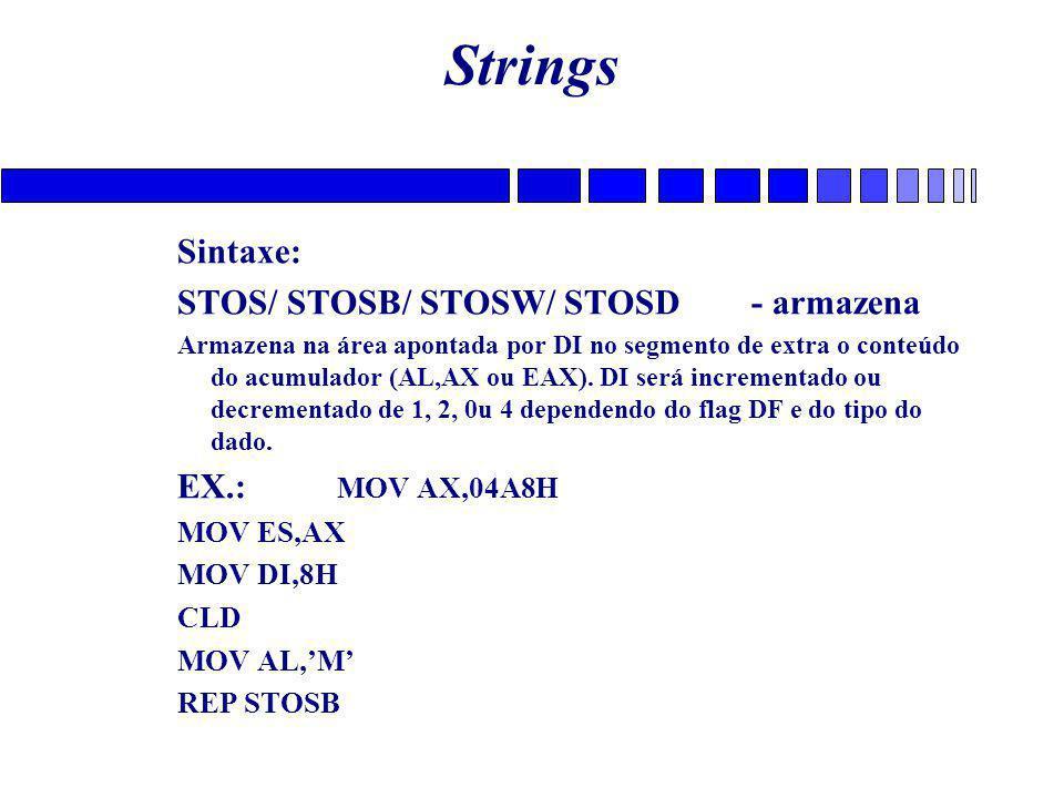 Strings Sintaxe: STOS/ STOSB/ STOSW/ STOSD - armazena