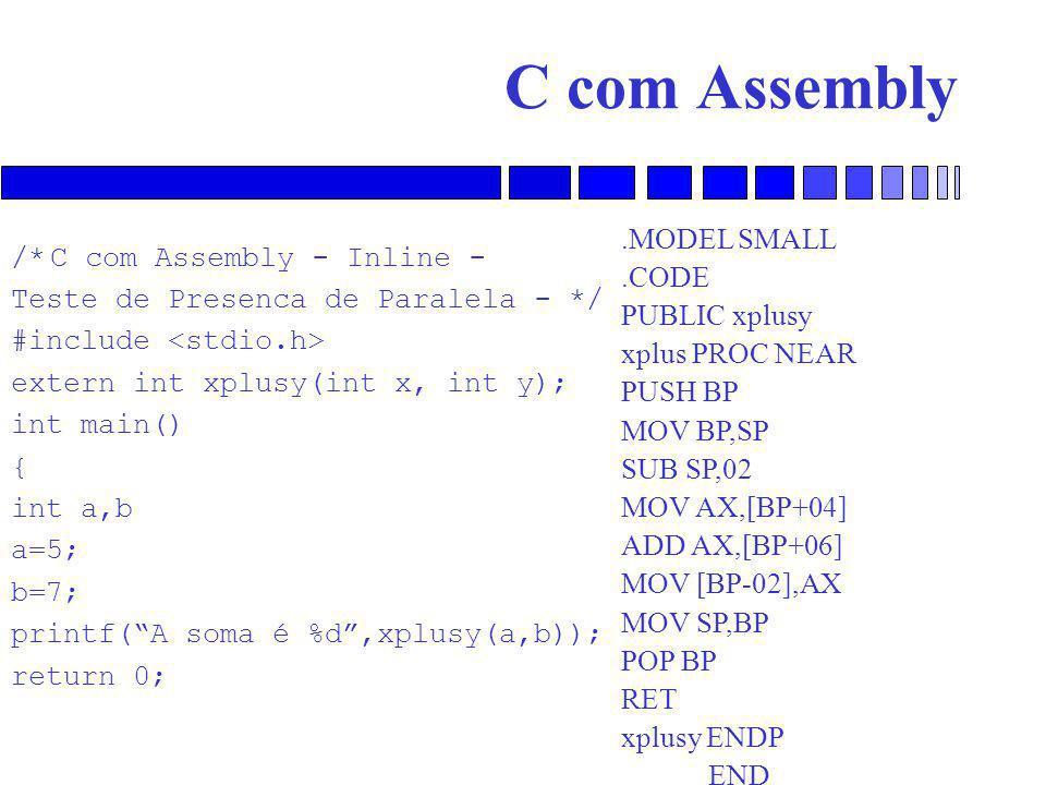 C com Assembly .MODEL SMALL /* C com Assembly - Inline - .CODE