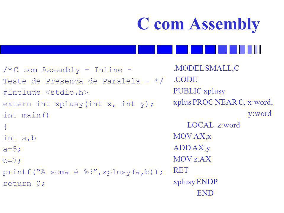 C com Assembly .MODEL SMALL,C /* C com Assembly - Inline - .CODE