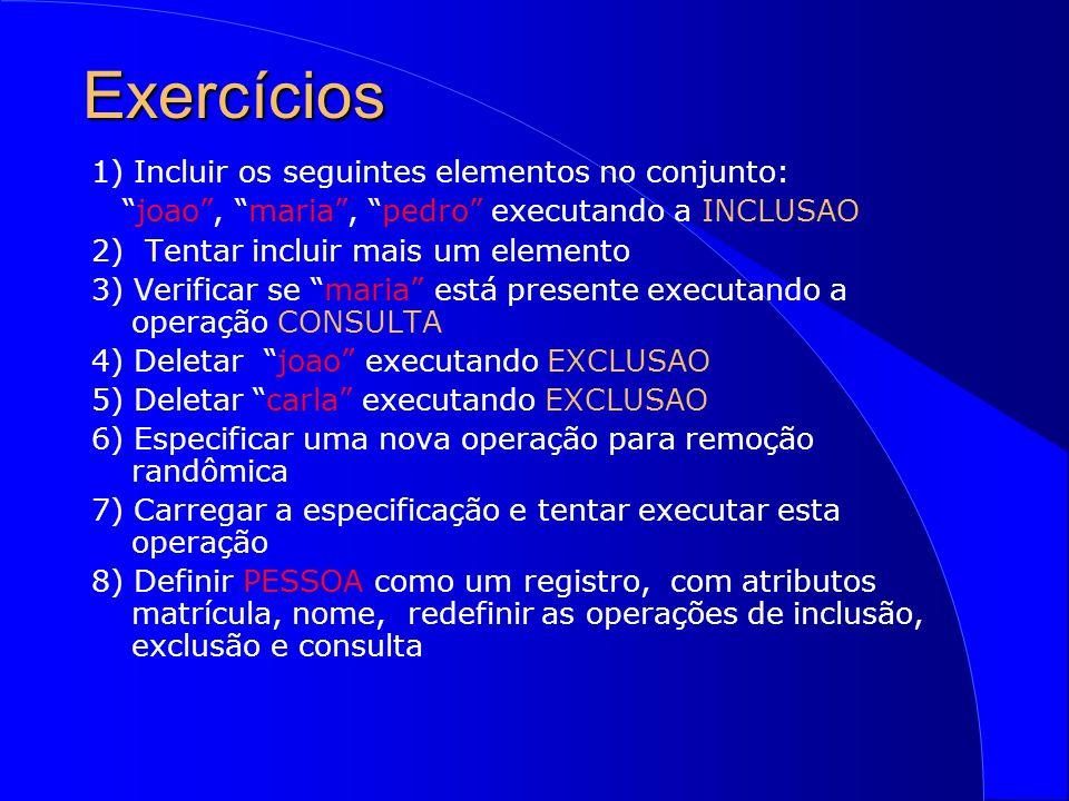 Exercícios 1) Incluir os seguintes elementos no conjunto: