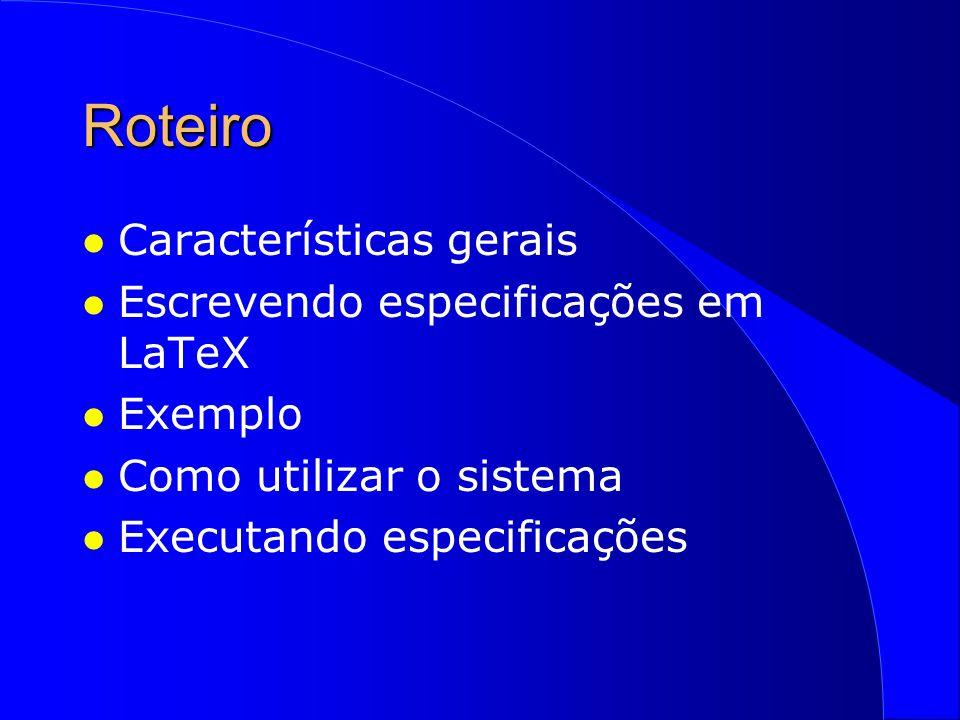 Roteiro Características gerais Escrevendo especificações em LaTeX