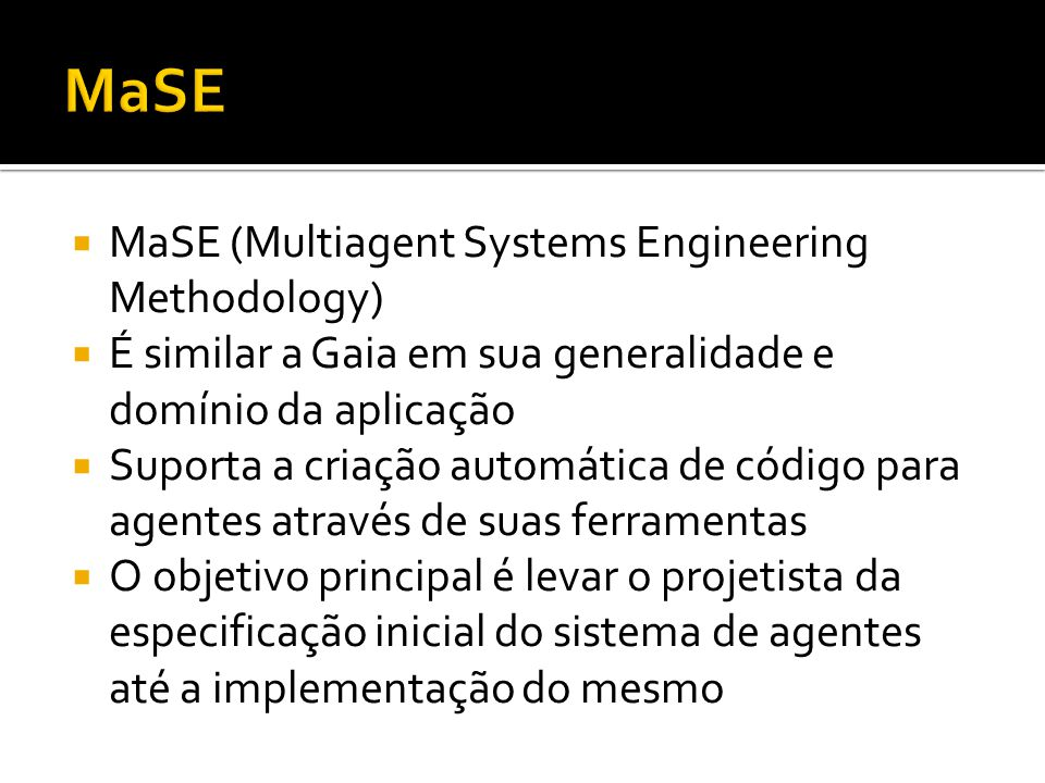 MaSE MaSE (Multiagent Systems Engineering Methodology)