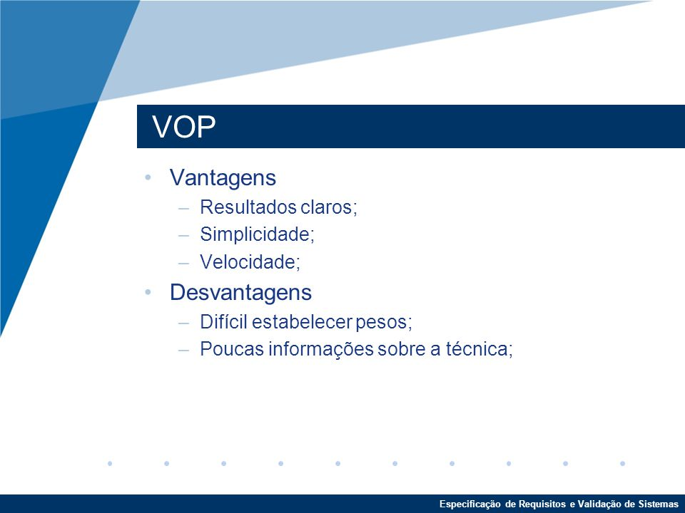VOP Vantagens Desvantagens Resultados claros; Simplicidade;