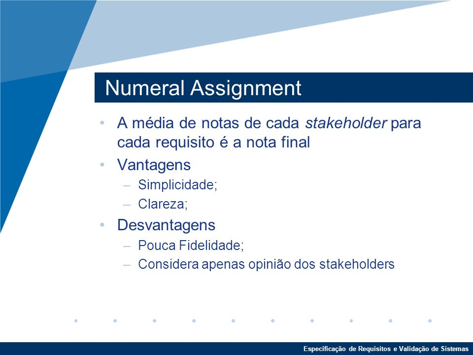 Numeral Assignment A média de notas de cada stakeholder para cada requisito é a nota final. Vantagens.