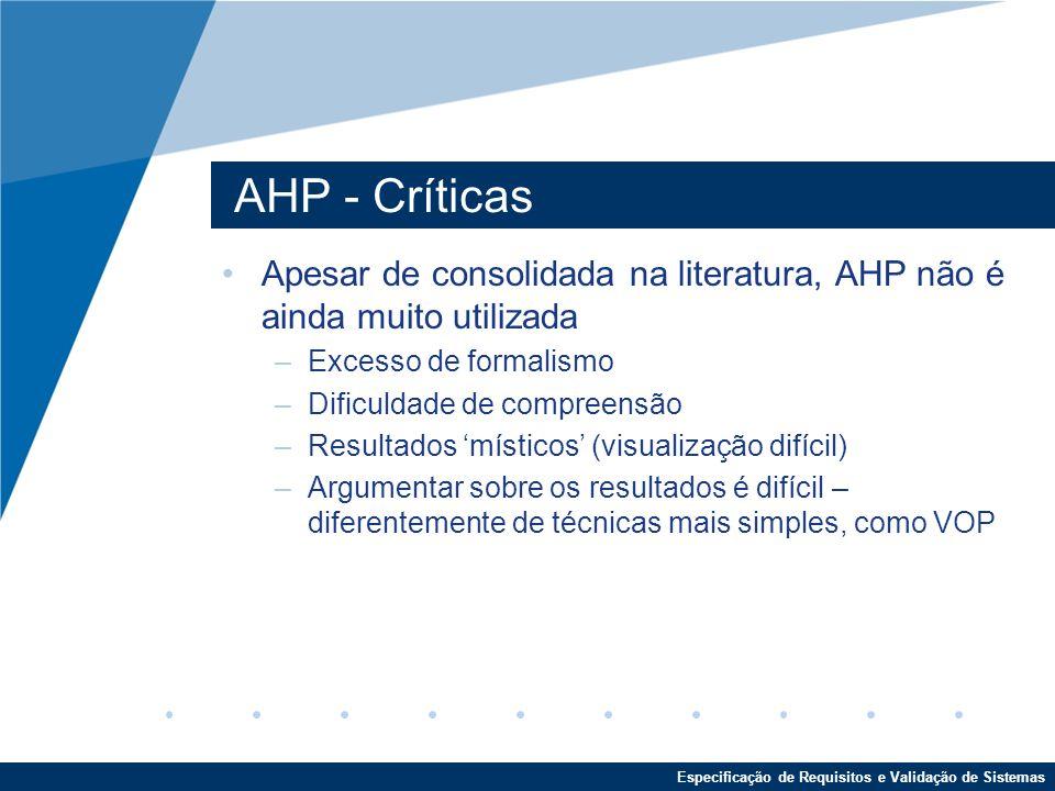 AHP - Críticas Apesar de consolidada na literatura, AHP não é ainda muito utilizada. Excesso de formalismo.