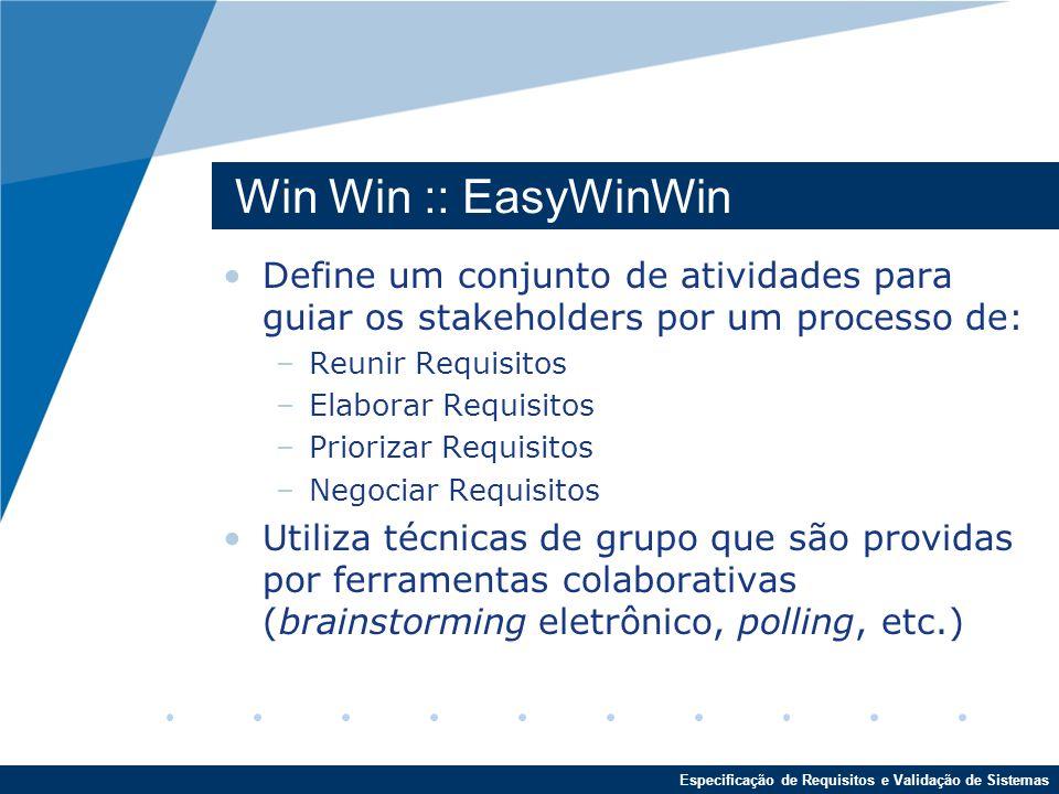 Win Win :: EasyWinWin Define um conjunto de atividades para guiar os stakeholders por um processo de: