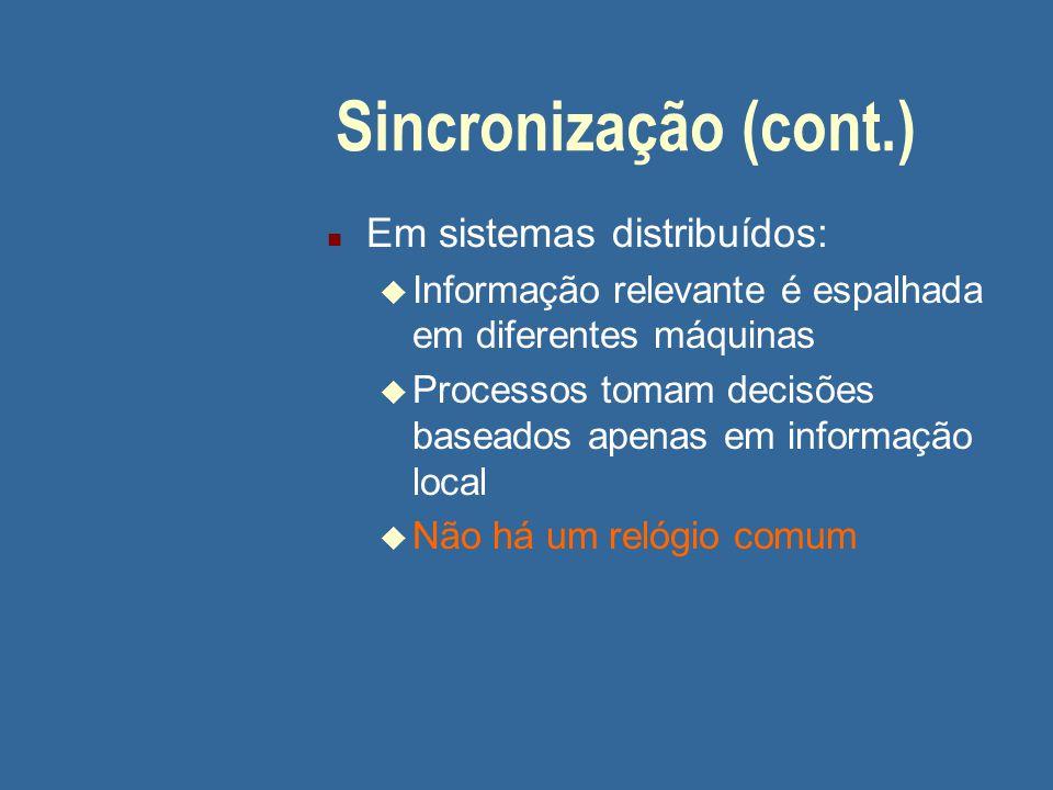 Sincronização (cont.) Em sistemas distribuídos: