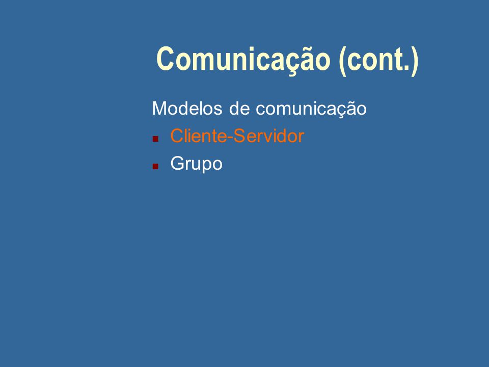 Comunicação (cont.) Modelos de comunicação Cliente-Servidor Grupo