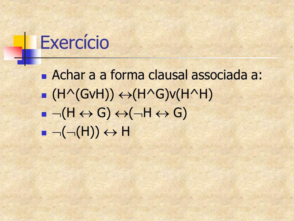 Exercício Achar a a forma clausal associada a: (H^(GvH)) (H^G)v(H^H)