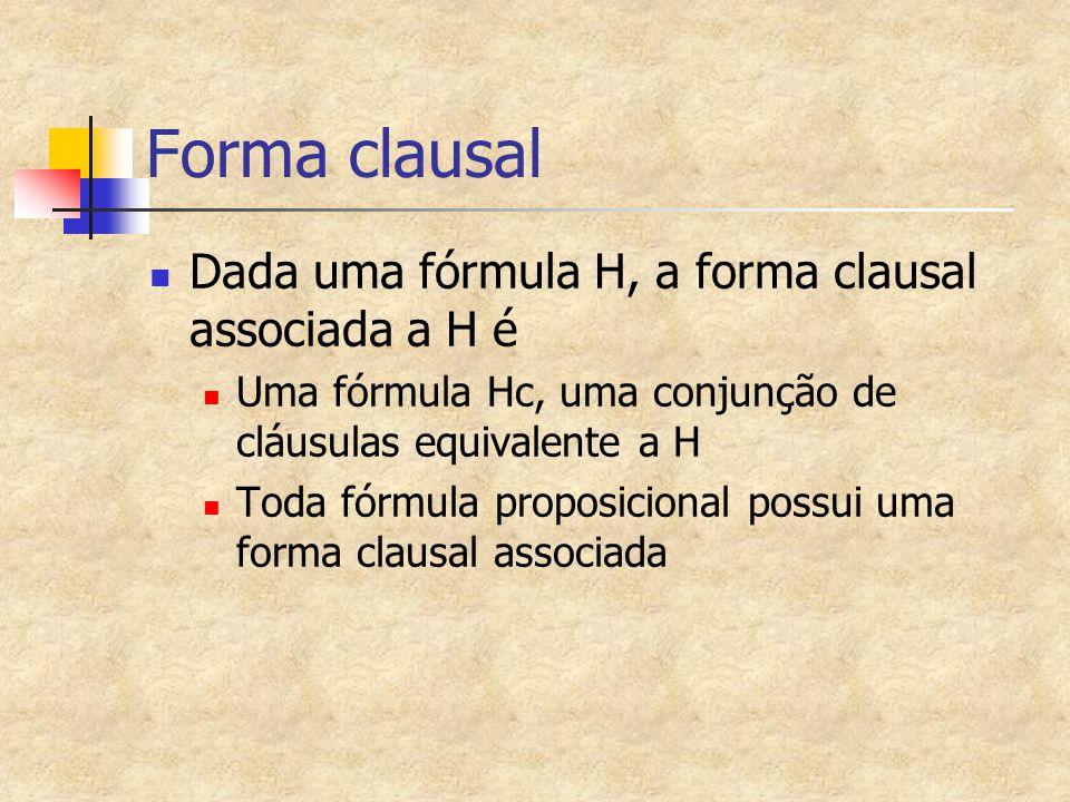 Forma clausal Dada uma fórmula H, a forma clausal associada a H é
