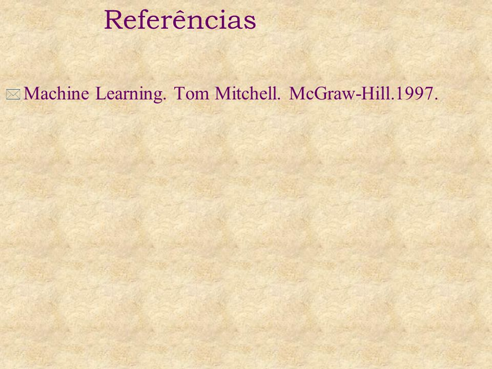 Referências Machine Learning. Tom Mitchell. McGraw-Hill.1997.