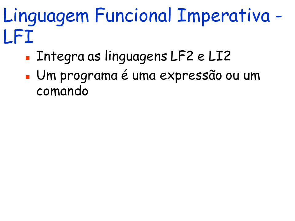 Linguagem Funcional Imperativa - LFI