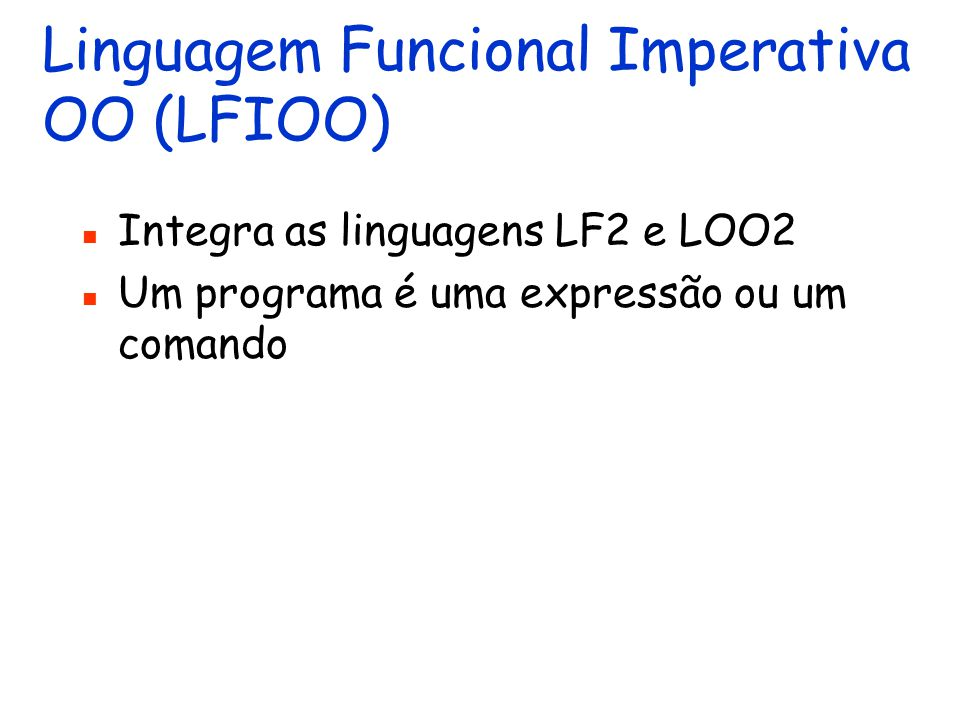 Linguagem Funcional Imperativa OO (LFIOO)