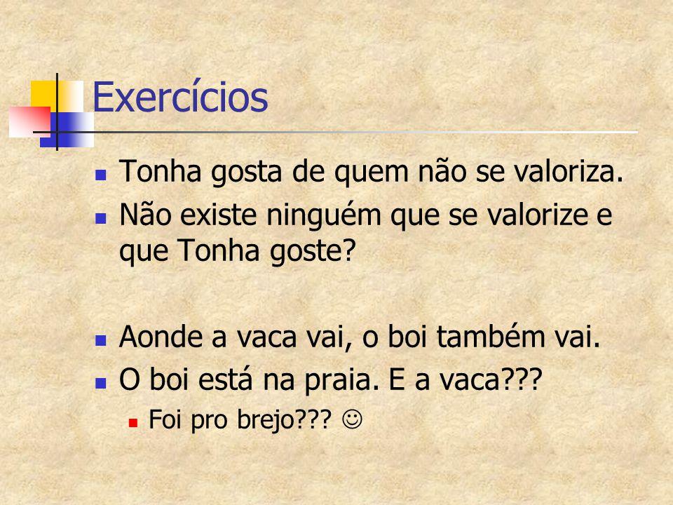 Exercícios Tonha gosta de quem não se valoriza.