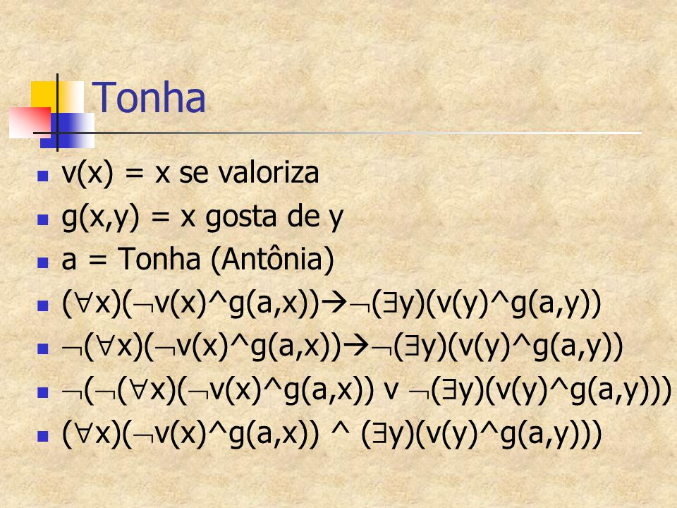 Tonha v(x) = x se valoriza g(x,y) = x gosta de y a = Tonha (Antônia)