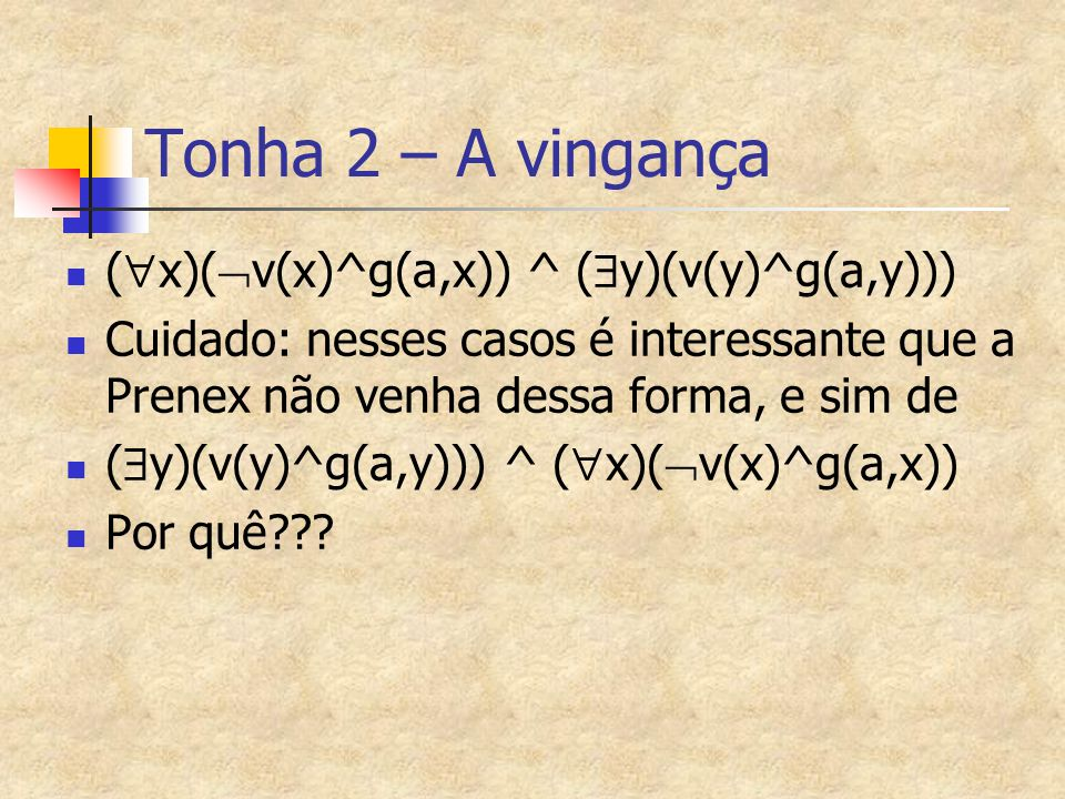 Tonha 2 – A vingança (x)(v(x)^g(a,x)) ^ (y)(v(y)^g(a,y)))