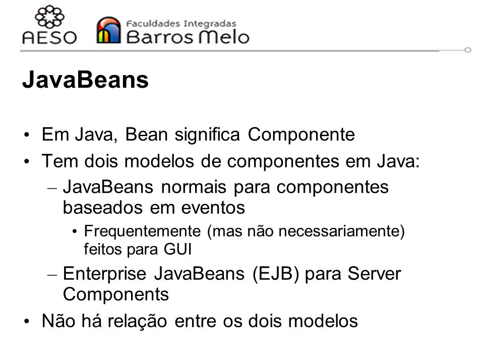 JavaBeans Em Java, Bean significa Componente