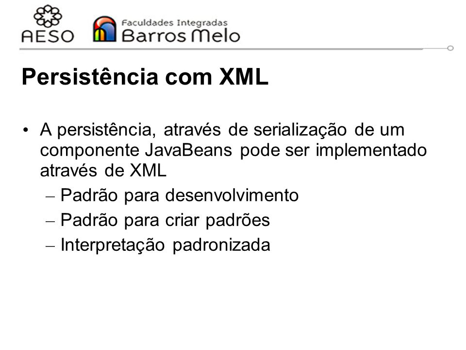 Persistência com XML A persistência, através de serialização de um componente JavaBeans pode ser implementado através de XML.